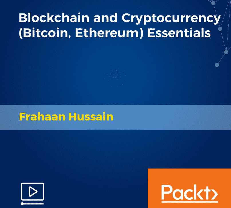 [Packtpub] Blockchain and Cryptocurrency (Bitcoin, Ethereum) Essentials