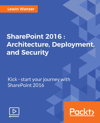 [Packtpub] SharePoint 2016: Architecture, Deployment and Security