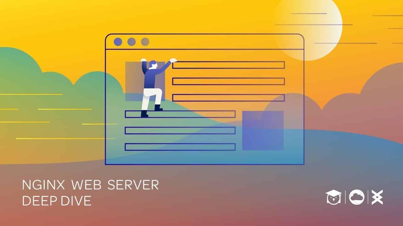 [Linux Academy] NGINX Web Server Deep Dive