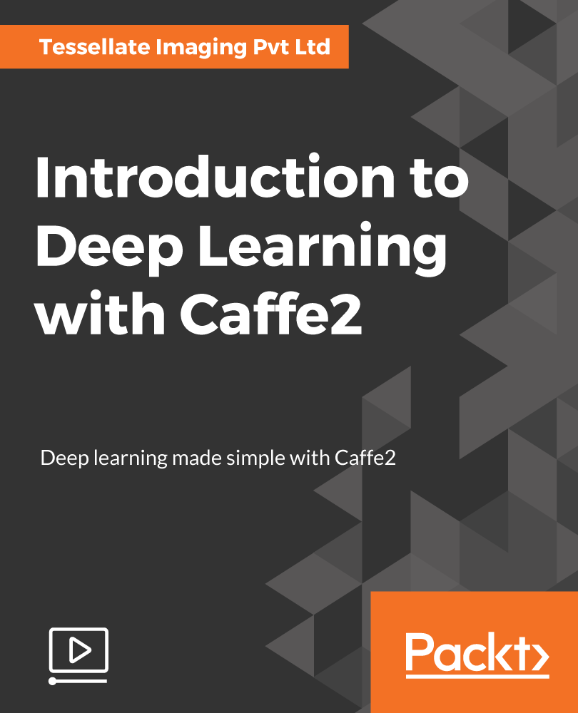 [Packtpub] Introduction to Deep Learning with Caffe2
