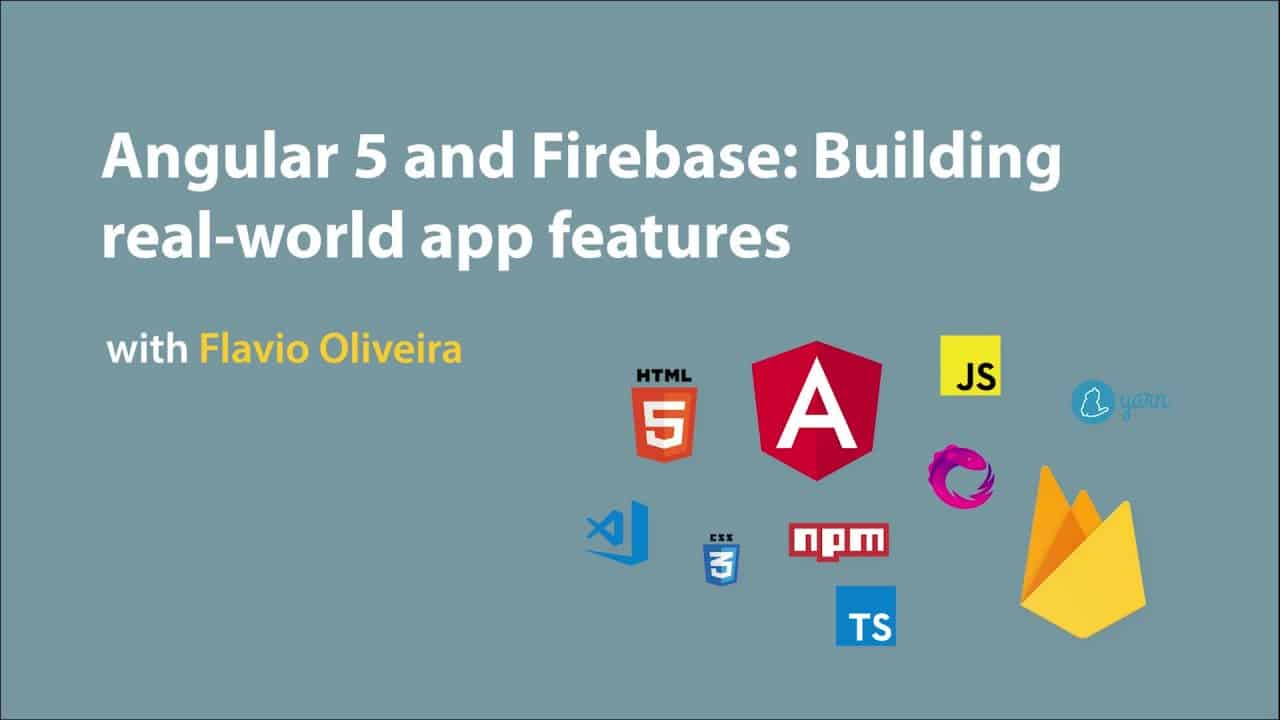 [Skillshare] Angular 5 and Firebase: Building real world app features