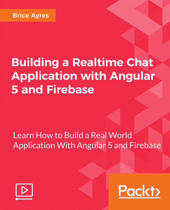 [Packtpub] Building a Realtime Chat Application with Angular 5 and Firebase