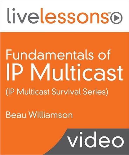 [LiveLessons] Fundamentals of IP Multicast (IP Multicast Survival School Series)