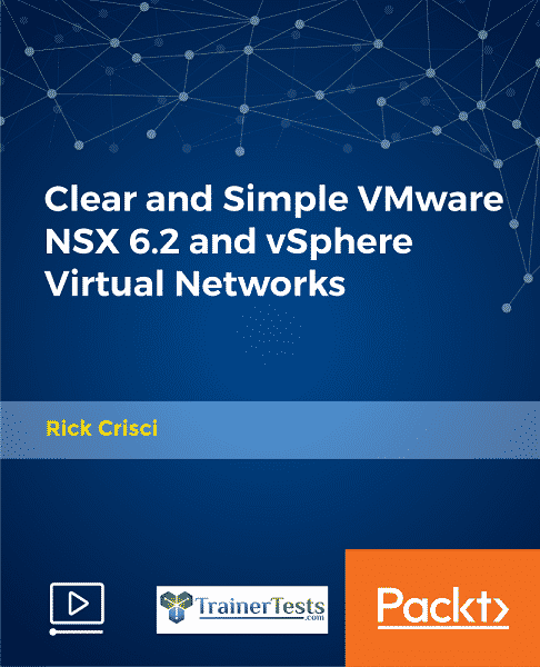 [Packtpub] Clear and Simple VMware NSX 6.2 and vSphere Virtual Networks