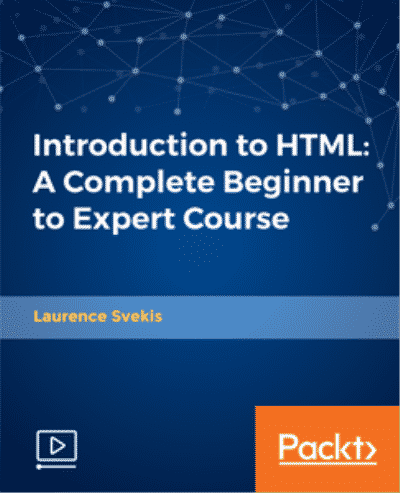 [Packtpub] Introduction to HTML: A Complete Beginner to Expert Course