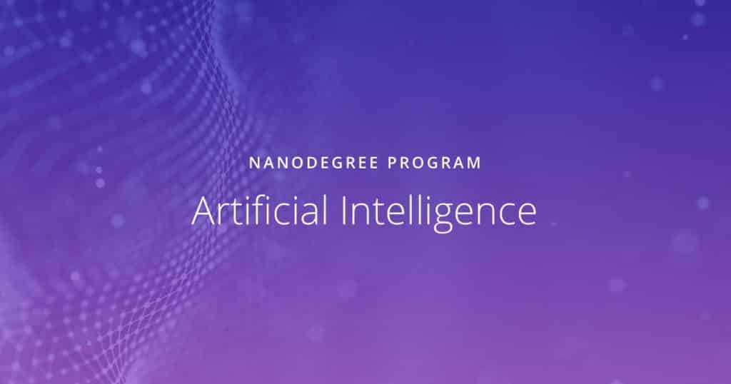 [Udacity] Artificial Intelligence Nanodegree and Specializations v1.0.0