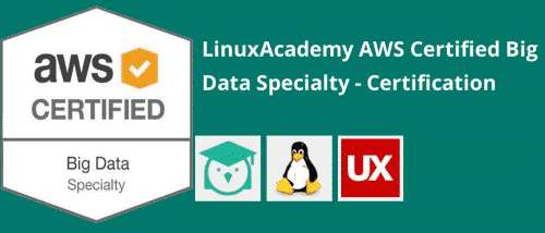 [Linux Academy] AWS Certified Big Data – Specialty Certification