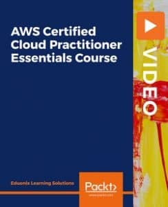 [PacktPub] AWS Certified Cloud Practitioner Essentials Course [Video]