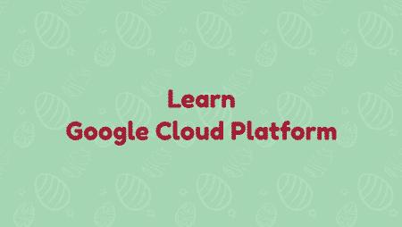 [Skillshare] Learn Google Cloud Platform